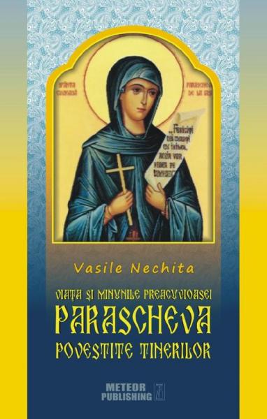 Viata si minunile Preacuvioasei Parascheva povestita tinerilor de Vasile Nechita 0