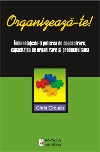 Organizeaza-te! Imbunatateste-ti puterea de concentrare, capacitatea de organizare si productivitatea de Chris Crouch [0]