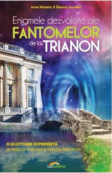 Enigmele Dezvaluite Ale Fantomelor De La Trianon de Anne Moberly, Eleanor Jourdain [0]
