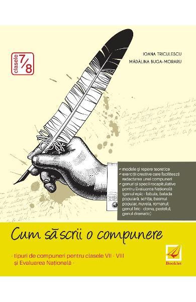 Cum sa scrii o compunere - Clasele 7-8 - Evaluare nationala de Ioana Triculescu, Madalina Buga-Moraru 0