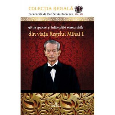 96 de spuneri si intamplari memorabile din viata Regelui Mihai I de Dan-Silviu Boerescu [0]