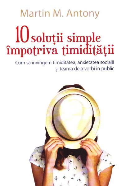10 solutii simple impotriva timiditatii de Martin M. Antony [0]