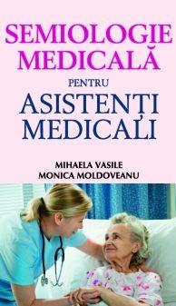Semiologie medicala pentru asistenti medicali de Monica Moldoveanu, Mihaela Vasile [0]