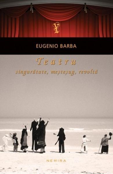 Teatru: singuratate, mestesug, revolta de Eugenio Barba 0