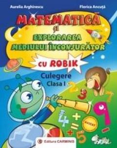 Matematica si explorarea mediului inconjurator cu Robik. Culegere. Clasa I de Aurelia Arghirescu [0]