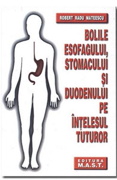 Bolile esofagului, stomacului si duodenului pe intelesul tuturor - Robert Radu Mateescu 0