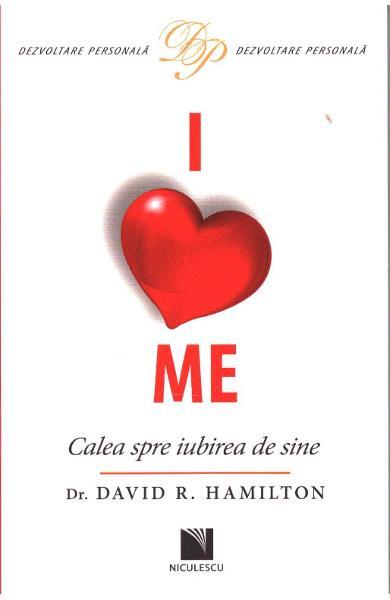 I love me. Calea spre iubirea de sine de David R. Hamilton [0]