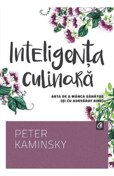 Inteligenta culinara de Peter Kaminsky 0