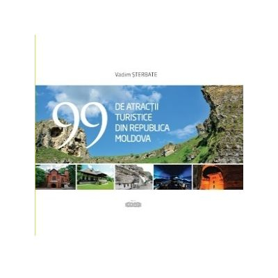 99 de atractii turistice din Republica Moldova de Vadim Sterbate [0]