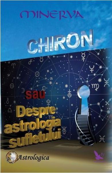 Chiron sau despre astrologia sufletului - Minerva 0