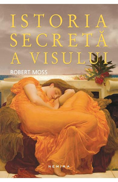 Istoria secreta a visului de Robert Moss 0