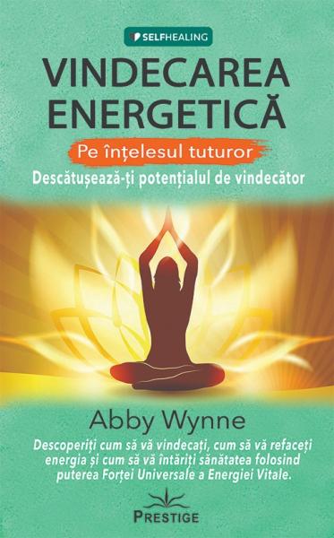 Vindecarea Energetica Pe Intelesul Tuturor de Abby Wynne 0
