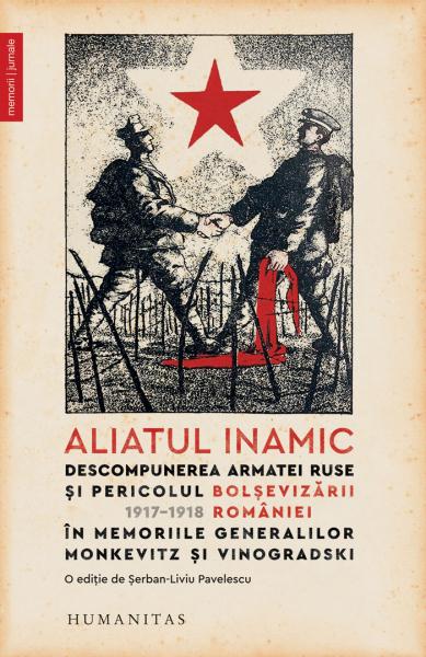 Aliatul inamic.Descompunerea armatei ruse si pericolul bolsevizarii Romaniei – 1917–1918 [0]