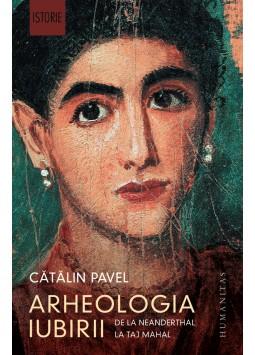 Arheologia iubirii. De la Neanderthal la Taj Mahal de Catalin Pavel 0