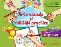 Arte vizuale si abilitati practice. Clasa pregatitoare de Silvia Mirsan, Felicia Adina Voicau, Paul Dan Marsanu 0