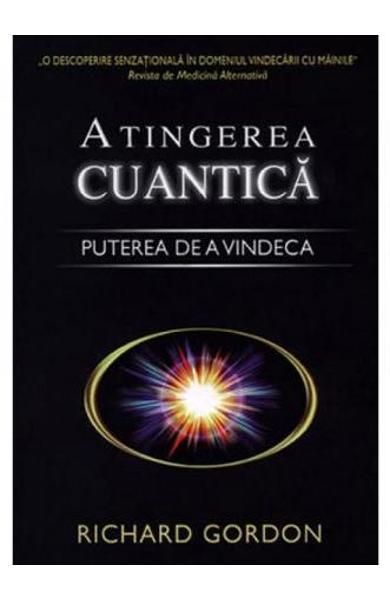 Atingerea cuantica - Puterea de a vindeca de Richard Gordon 0