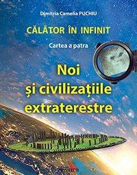 Calator in infinit. Cartea a patra: Noi si civilizatiile extraterestre de Dimitria Camelia Puchiu [0]