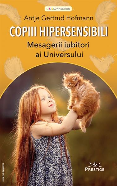 Copiii Hipersensibili - Mesagerii iubitori ai universului de ANTJE GERTRUD HOFMANN 0