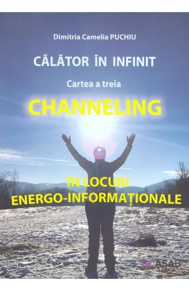 Calator in infinit. Cartea a treia: Channeling de Dimitria Camelia Puchiu 0