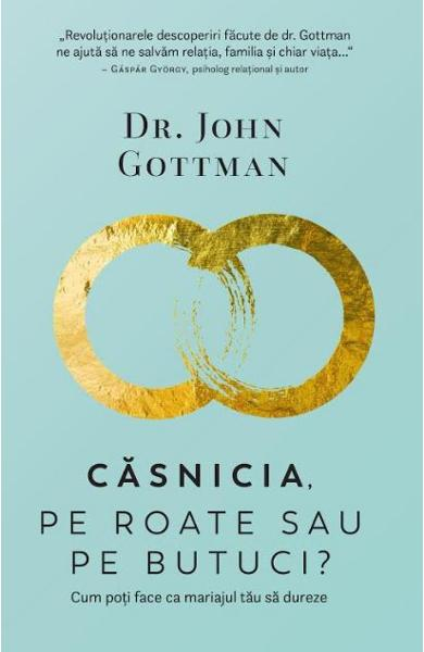 Casnicia, pe roate sau pe butuci? de John Gottman 0