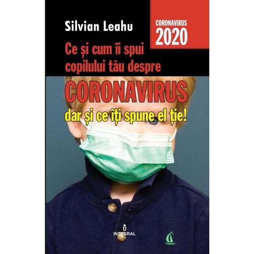 Ce si cum ii spui copilului tau despre Coronavirus, dar si ce iti spune el tie de Silvian Leahu 0