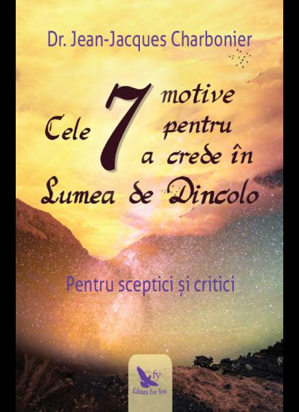 CELE 7 MOTIVE PENTRU A CREDE IN LUMEA DE DINCOLO Charbonier de Dr. Jean-Jacques 0