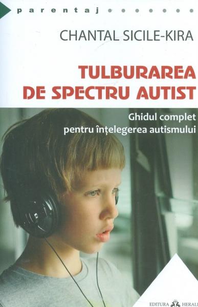 Tulburarea de Spectru Autist. Ghidul complet pentru intelegerea autismului 0