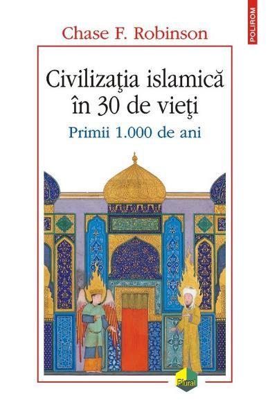 Civilizatia islamica in 30 de vieti de Chase F. Robinson 0