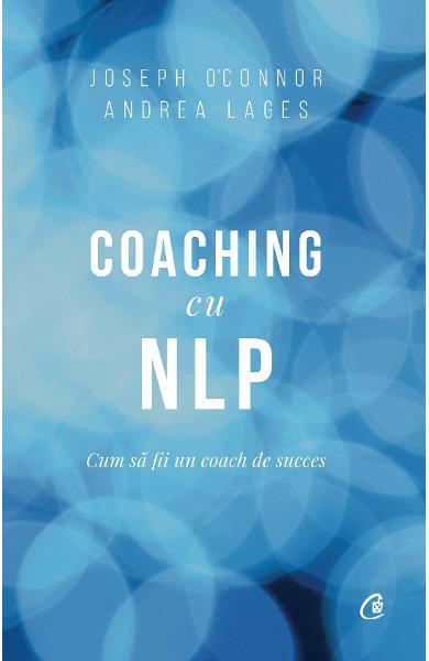 Coaching cu NLP editia a III - a de Joseph O'Connor, Andrea Lages 0