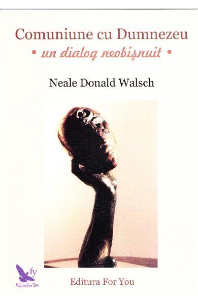 Comuniune cu Dumnezeu, Un dialog neobisnuit de Neale Donald Walsch