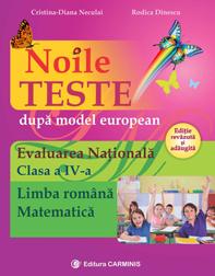 Noile teste dupa model european – Evaluarea Nationala. Clasa a IV-a. Limba romana. Matematica. Editie revazuta si adaugita. 0