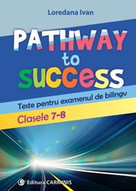 Pathway to Success. Teste pentru examenul de bilingv. Clasele 7-8 de Loredana Ivan 0