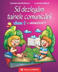 Sa dezlegam tainele comunicarii clasa I semestrul I de Carmen Iordachescu, Luminita Minca 0