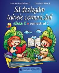 Sa dezlegam tainele comunicarii - Clasa I semestrul al II-lea de Carmen Iordachescu, Luminita Minca [0]