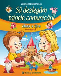 SA DEZLEGAM TAINELE COMUNICARII. CLASA A II-A. SEMESTRUL 1 (PENTRU NOUL MANUAL P) de Carmen Iordachescu 0