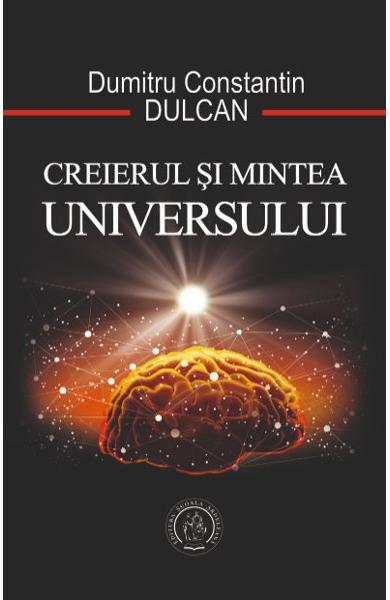 Creierul si Mintea Universului de Dumitru Constantin Dulcan 0