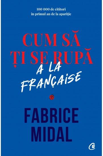 Cum sa ti se rupa a la francaise de Fabrice Midal 0
