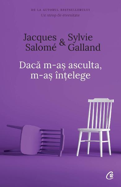 Daca m-as asculta, m-as intelege ed. 4 de Jacques Salome, Sylvie Galland 0