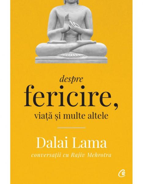 Despre fericire, viata si multe altele - Conversatii cu Rajiv Mehrotra. Editia a II - a de Dalai Lama, Rajiv Mehrotra 0