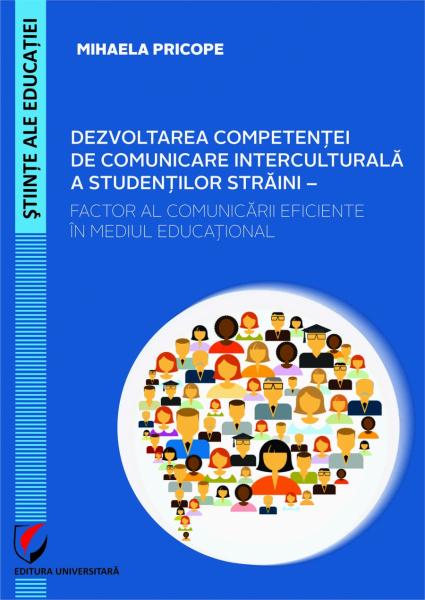 Dezvoltarea competentei de comunicare interculturala a studentilor straini – factor al comunicarii eficiente in mediul educational de Mihaela Pricope