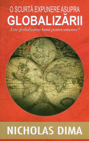 O scurta expunere asupra globalizarii. Este globalizarea buna pentru omenire? de Nicholas Dima 0