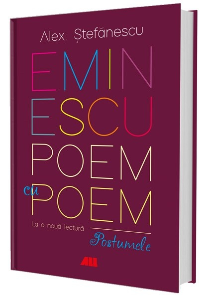 Eminescu, poem cu poem. La o noua lectura: postumele de Alex Stefanescu