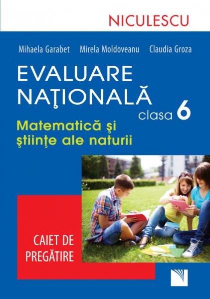 Evaluare Nationala clasa a VI-a. Matematica si Stiinte ale naturii. Caiet de pregatire de Mihaela Garabet, Mirela Moldoveanu, Claudia Groza