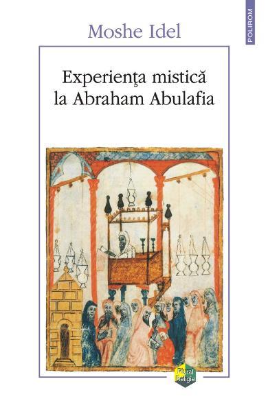 Experienta mistica la Abraham Abulafia de Moshe Idel 0
