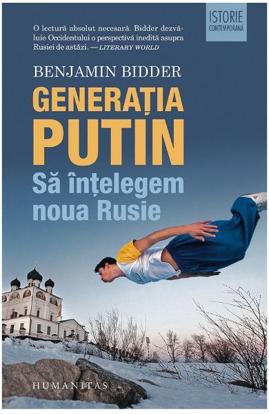Generatia Putin. Sa intelegem noua Rusie de Benjamin Bidder 0