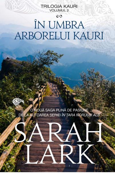 In umbra arborelui Kauri. Trilogia Kauri, volumul 2 de Sarah Lark 0