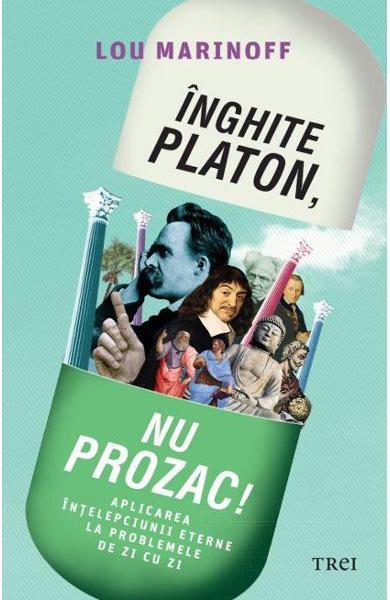 Inghite Platon, nu Prozac! de Lou Marinoff