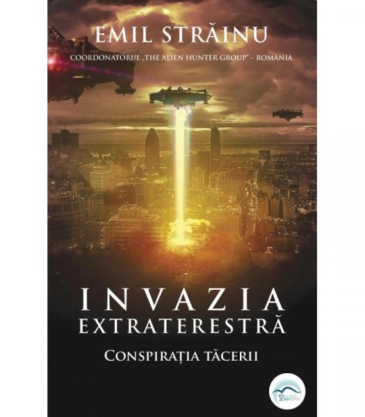 Invazia extraterestra. Conspiratia tacerii de Emil Strainu 0
