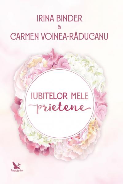 Iubitelor mele prietene de Irina Binder si Carmen Voinea Raducanu 0