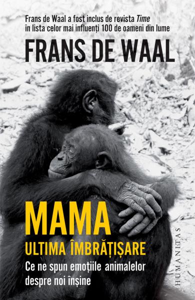 Mama. Ultima imbratisare de Frans de Waal 0